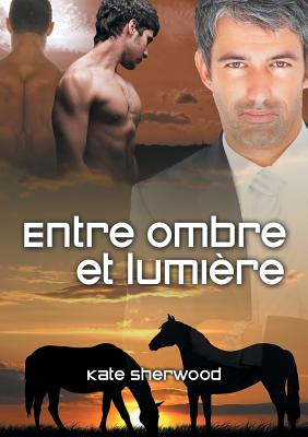 Entre Ombre Et Lumiere - Sherwood, Kate, and Tarpin, Louis (Translated by)