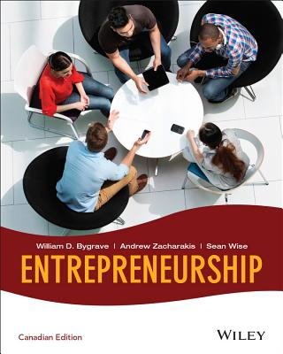 Entrepreneurship, Canadian Edition - Bygrave, William D., and Zacharakis, Andrew, and Wise, Sean