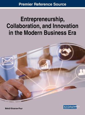Entrepreneurship, Collaboration, and Innovation in the Modern Business Era - Khosrow-Pour, D B a Mehdi (Editor)
