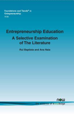 Entrepreneurship Education: A Selective Examination of the Literature - Baptista, Rui, and Naia, Ana