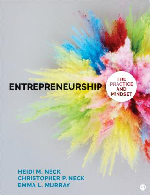 Entrepreneurship: The Practice and Mindset - Neck, Heidi M, and Neck, Christopher P, Dr., PH.D., and Murray, Emma L
