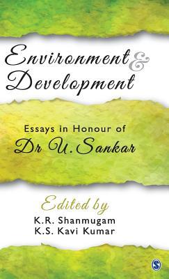 Environment and Development: Essays in Honour of Dr U. Sankar - Shanmugam, K. R. (Editor), and Kumar, K. S. Kavi (Editor)