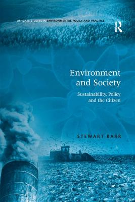 Environment and Society: Sustainability, Policy and the Citizen - Barr, Stewart