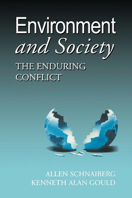 Environment and Society: The Enduring Conflict - Schnaiberg, Allan, and Schnaiberg, Allen, and Gould, Kenneth Alan