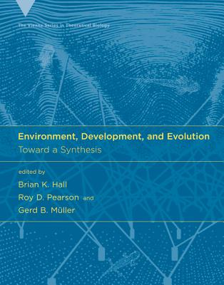 Environment, Development, and Evolution: Toward a Synthesis - Hall, Brian K (Editor), and Pearson, Roy D (Editor), and Müller, Gerd B (Editor)