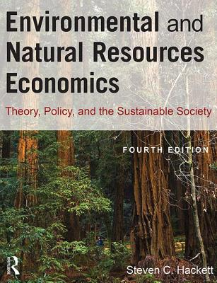 Environmental and Natural Resources Economics: Theory, Policy, and the Sustainable Society - Hackett, Steven, and Dissanayake, Sahan T. M.