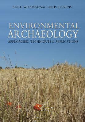 Environmental Archaeology: Approaches, Techniques & Applications - Wilkinson, Keith, and Stevens, Chris