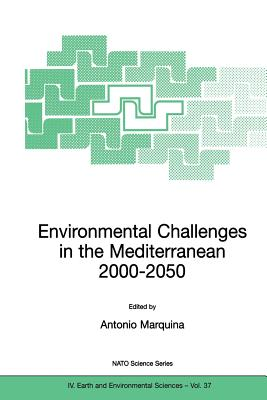 Environmental Challenges in the Mediterranean 2000 2050: Proceedings of the NATO Advanced Research Workshop on Environmental Challenges in the Mediterranean 2000 2050 Madrid, Spain 2 5 October 2002 - Marquina, Antonio (Editor)