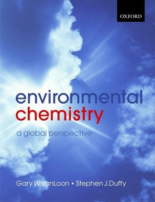 Environmental Chemistry: A Global Perspective - Van Loon, Gary W, and Duffy, Stephen J