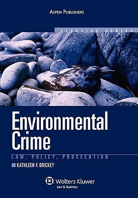 Environmental Crime: Law, Policy, Prosecution - Brickey, Kathleen F