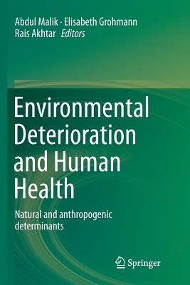 Environmental Deterioration and Human Health: Natural and Anthropogenic Determinants - Malik, Abdul (Editor)