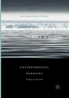 Environmental Heresies: The Quest for Reasonable - Hiedanpaa, Juha, and Bromley, Daniel W