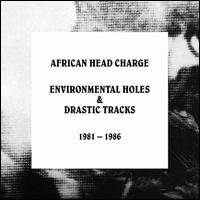 Environmental Holes & Drastic Tracks: 1981-1986 - African Head Charge