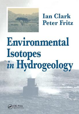 Environmental Isotopes in Hydrogeology - Clark, Ian D