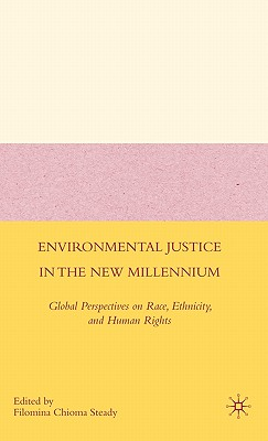 Environmental Justice in the New Millennium: Global Perspectives on Race, Ethnicity, and Human Rights - Steady, F