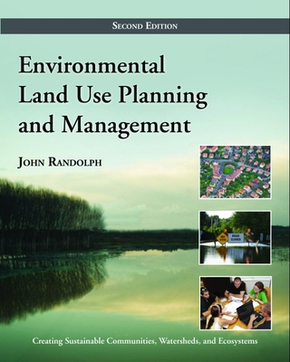 Environmental Land Use Planning and Management: Second Edition - Randolph, John, PhD