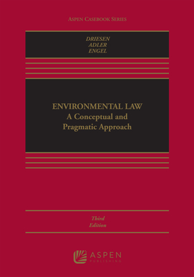 Environmental Law: A Conceptual and Pragmatic Approach - Driesen, David M, and Adler, Robert W, and Engel, Kirsten H