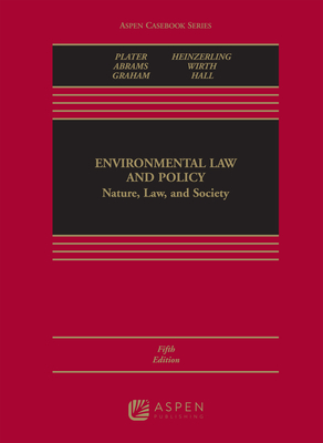 Environmental Law and Policy: Nature, Law, and Society - Plater, Zygmunt J, and Abrams, Robert H, and Graham, Robert L