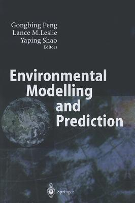 Environmental Modelling and Prediction - Peng, Gongbing (Editor), and Leslie, Lance M. (Editor), and Shao, Yaping (Editor)