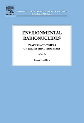 Environmental Radionuclides: Tracers and Timers of Terrestrial Processes - Froehlich, Klaus (Editor)