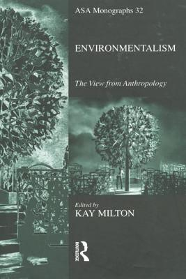 Environmentalism: The View from Anthropology - Milton, Kay