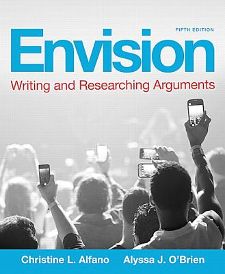 Envision: Writing and Researching Arguments - Alfano, Christine L, and O'Brien, Alyssa J