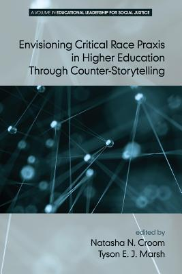 Envisioning Critical Race Praxis in Higher Education Through Counter-Storytelling - Croom, Natasha N (Editor)