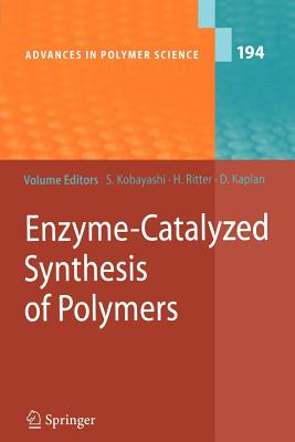 Enzyme-Catalyzed Synthesis of Polymers - Kobayashi, Shiro (Editor), and Kaplan, David, PhD (Editor), and Ritter, Helmut (Contributions by)