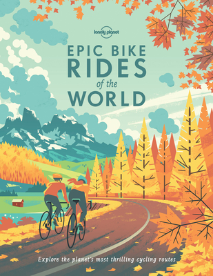 Epic Bike Rides of the World - Lonely Planet, Lonely
