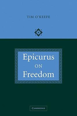 Epicurus on Freedom - O'Keefe, Tim, and Tim, O'Keefe