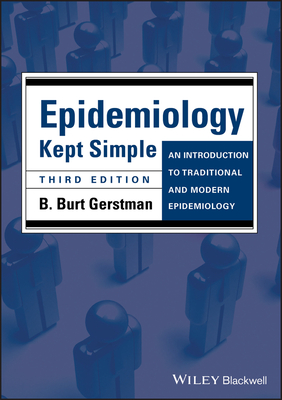 Epidemiology Kept Simple: An Introduction to Traditional and Modern Epidemiology - Gerstman, B. Burt