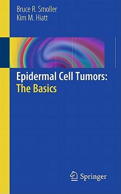 Epidermal Cell Tumors: The Basics - Smoller, Bruce R, MD, and Hiatt, Kim M