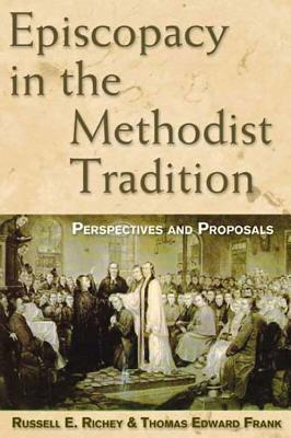 Episcopacy in the Methodist Tradition - Richey, Russell E, Dr.
