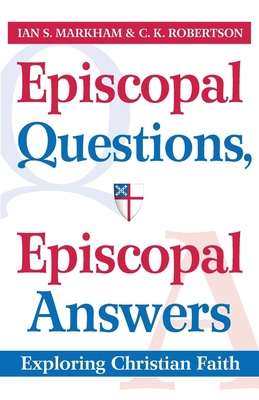 Episcopal Questions, Episcopal Answers: Exploring Christian Faith - Robertson, C K, and Markham, Ian S