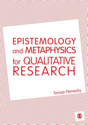 Epistemology and Metaphysics for Qualitative Research - Pernecky, Tomas