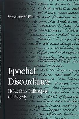 Epochal Discordance: Holderlin's Philosophy of Tragedy - Foti, Veronique M