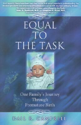 Equal to the Task: One Family's Journey Through Premature Birth - Cantrell, Dail R, and Buchheit, John Q (Foreword by), and Prinz, Stephen C (Foreword by)