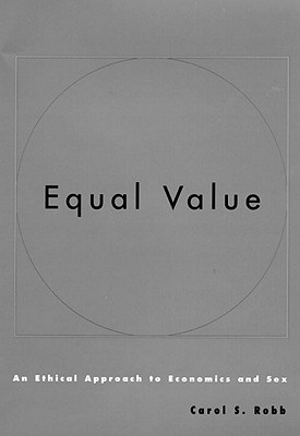 Equal Value: An Ethical Approach to Economics and Sex - Robb, Carol S