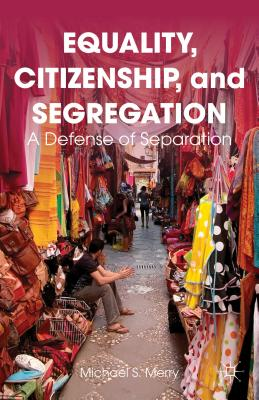 Equality, Citizenship, and Segregation: A Defense of Separation - Merry, Michael S.