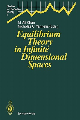 Equilibrium Theory in Infinite Dimensional Spaces - Khan, M. Ali (Editor), and Yannelis, Nicholas C. (Editor)