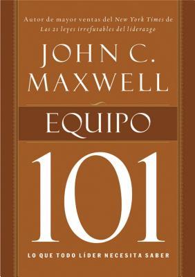 Equipo 101: Lo Que Todo Lider Necesita Saber - Maxwell, John C