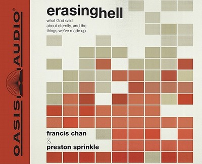 Erasing Hell: What God Said about Eternity, and the Things We've Made Up - Chan, Francis, and Sprinkle, Preston (Narrator)