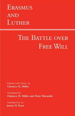 Erasmus and Luther: The Battle over Free Will: The Battle Over Free Will - Erasmus & Luther, and Miller, Clarence H. (Edited and translated by), and Tracy, James D. (Introduction by)