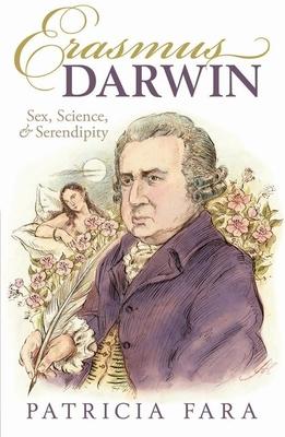 Erasmus Darwin: Sex, Science, and Serendipity - Fara, Patricia