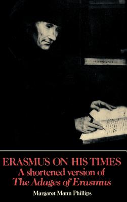 Erasmus on His Times: A Shortened Version of the 'Adages' of Erasmus - Phillips, Katharine A, MD