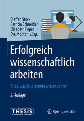 Erfolgreich Wissenschaftlich Arbeiten: Alles, Was Studierende Wissen Sollten - Stock, Steffen (Editor), and Schneider, Patricia (Editor), and Peper, Elisabeth (Editor)