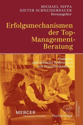 Erfolgsmechanismen Der Top-Management-Beratung: Einblicke Und Kritische Reflexionen Von Branchenkennern - Nippa, Michael (Editor), and Schneiderbauer, Dieter (Editor)