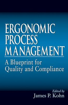 Ergonomics Process Management: A Blueprint for Quality and Compliance - Kohn, James