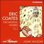 Eric Coates: Orchestral Works, Vol. 2