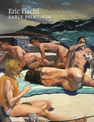 Eric Fischl: Early Paintings - Fischl, Eric